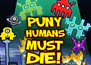 Puny Humans Must Die