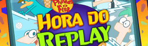 Phineas e Ferb - Hora do Replay
